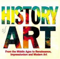 History of Art: From the Middles Ages, to Renaissance, Impressionism and Modern Art