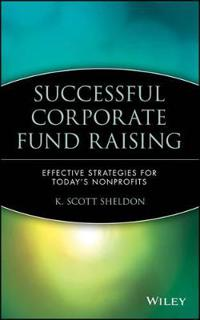 Successful Corporate Fund Raising: Effective Strategies for Today's Nonprofits