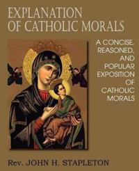 Explanation of Catholic Morals