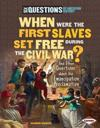 When Were the First Slaves Set Free During the Civil War?: And Other Questions about the Emancipation Proclamation