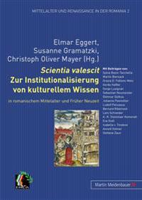 Scientia Valescit: Zur Institutionalisierung Von Kulturellem Wissen in Romanischem Mittelalter Und Frueher Neuzeit