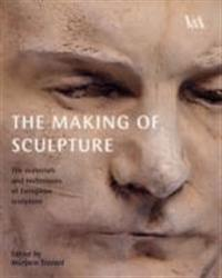 The Making of Sculpture: The Materials and Techniques of European Sculpture