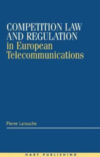 Competition Law and Regulation in European Telecommunications