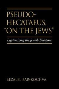 """Pseudo Hecataeus, """"On the Jews"""""""