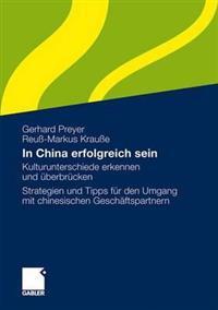 In China Erfolgreich Sein: Kulturunterschiede Erkennen Und überbrücken. Strategien Und Tipps Für Den Umgang Mit Chinesischen Geschäftspartnern