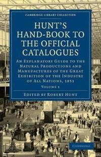 Hunt's Handbook to the Official Catalogues of the Great Exhibition