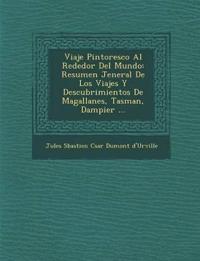 Viaje Pintoresco Al Rededor del Mundo: Resumen Jeneral de Los Viajes y Descubrimientos de Magallanes, Tasman, Dampier ...