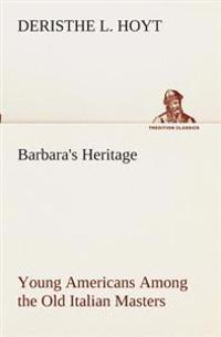 Barbara's Heritage Young Americans Among the Old Italian Masters