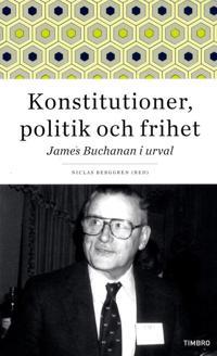 Konstitutioner, politik och frihet : James Buchanan i urval