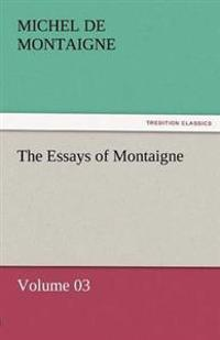 The Essays of Montaigne - Volume 03