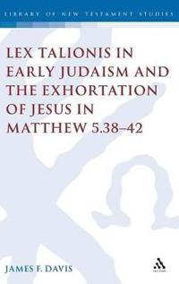 Lex Talionis In Early Judaism And The Exhortation Of Jesus In Matthew 5.38 - 42