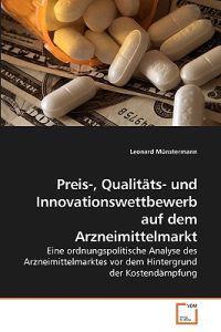 Preis-, Qualitats- Und Innovationswettbewerb Auf Dem Arzneimittelmarkt