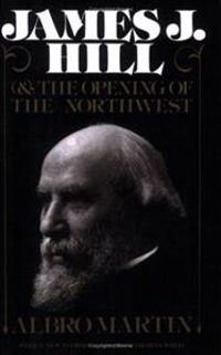 James J.Hill and the Opening of the Northwest