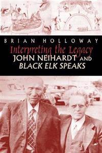 Interpreting the Legacy: John Neihardt and Black Elk Speaks