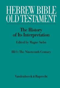 Hebrew Bible / Old Testament. the History of Its Interpretation: Volume III: From Modernism to Post-Modernism (the Nineteenth and Twentieth Centuries)