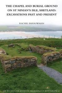 The Chapel and Burial Ground on St Ninian's Isle, Shetland: Excavations Past and Present: v. 32