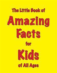 Little Book of Amazing Facts for Kids of All Ages