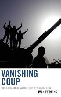 Vanishing Coup: The Pattern of World History Since 1310