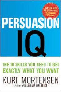 Persuasion I.Q. The New Rules of Success and Wealth