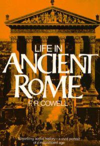 Life in Ancient Rome: Absorbing Social History--A Vivid Portrait of a Magnificent Age