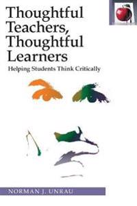 Thoughtful teachers, thoughtful learners - helping students think criticall