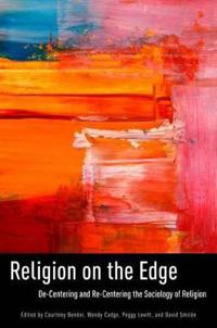 Religion on the Edge: de-Centering and Re-Centering the Sociology of Religion