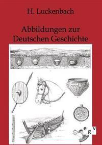 Abbildungen Zur Deutschen Geschichte