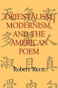Orientalism, Modernism, and the American Poem