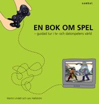 En bok om spel - guidad tur i tv- och datorspelens värld