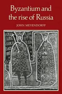 Byzantium and the Rise of Russia
