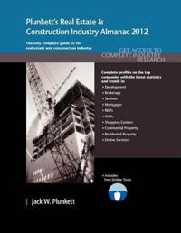Plunkett's Real Estate & Construction Industry Almanac 2012