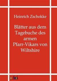 Blatter Aus Dem Tagebuches Des Armen Pfarr-vikars Von Wiltshire