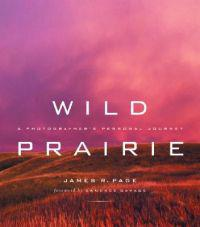 Wild Prairie: A Photographer's Personal Journey