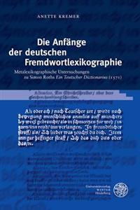 Die Anfange Der Deutschen Fremdwortlexikographie: Metalexikographische Untersuchungen Zu Simon Roths 'Ein Teutscher Dictionarius' (1571)