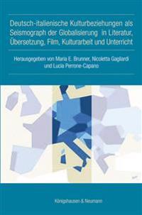 Deutsch-italienische Kulturbeziehungen als Seismograph der Globalisierung in Literatur, Übersetzung, Film, Kulturarbeit und Unterricht