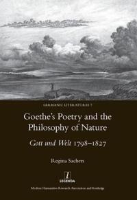 Goethe's Poetry and the Philosophy of Nature: Gott Und Welt 1798-1827: Gott Und Welt 1798-1827
