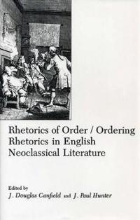 Rhetorics of Order/Ordering Rhetorics in English Neoclassical Literature