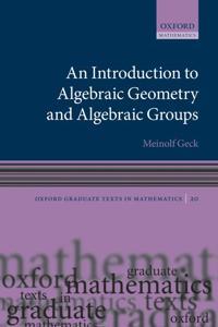 An Introduction to Algebraic Geometry and Algebraic Groups