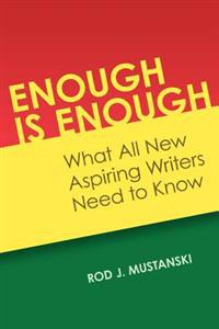 Enough Is Enough: What All New Aspiring Writers Need to Know