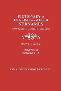 A Dictionary of English and Welsh Surnames, with Special American Instances. In Two Volumes. Volume II, Surnames J-Z