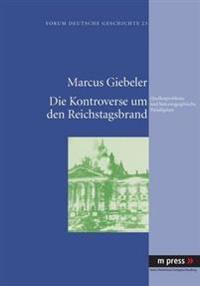 Die Kontroverse Um Den Reichstagsbrand: Quellenprobleme Und Historiographische Paradigmen