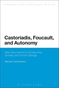 Castoriadis, Foucault, and Autonomy