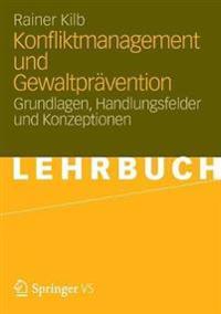 Konfliktmanagement Und Gewaltprävention: Grundlagen, Handlungsfelder Und Konzeptionen