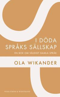 I döda språks sällskap : en bok om väldigt gamla språk