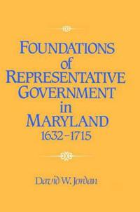 Foundations of Representative Government in Maryland, 1632-1715