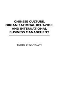 Chinese Culture, Organizational Behavior, and International Business Management