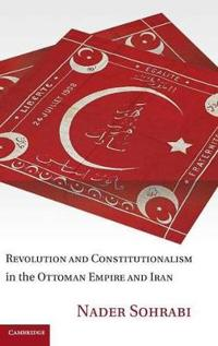 Revolution and Constitutionalism in the Ottoman Empire and Iran