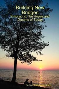 Building New Bridges: Embracing The Hopes and Dreams of Today
