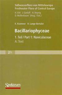 Süßwasserflora Von Mitteleuropa, Bd. 02/1: Bacillariophyceae, 1. Teil: Naviculaceae, A: Text; B: Tafeln