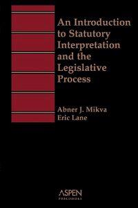 An Introduction to Statutory Interpretation and the Legislative Process